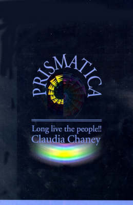 Prismatica: Long Live the People!! by Claudia Chaney