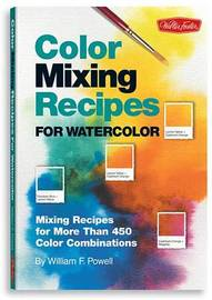 Color Mixing Recipes for Watercolor: Mixing Recipes for More Than 450 Color Combinations by William F Powell image