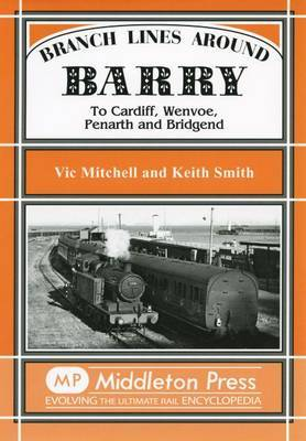 Branch Lines Around Barry: To Cardiff, Wenvoe, Penarth and Bridgend by Vic Mitchell