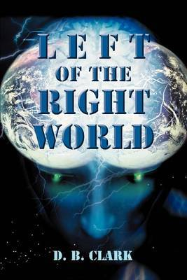 Left of the Right World by D. B. Clark