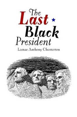 The Last Black President by Lamar Chesterton