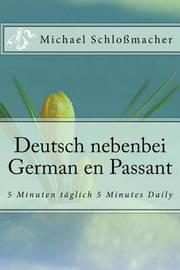Deutsch Nebenbei German En Passant: 5 Minuten Taglich 5 Minutes Daily by Michael Schlossmacher image