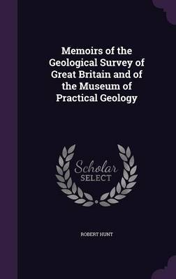 Memoirs of the Geological Survey of Great Britain and of the Museum of Practical Geology by Robert Hunt image