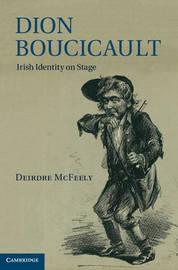 Dion Boucicault by Deirdre McFeely