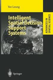 Intelligent Spatial Decision Support Systems by Yee Leung