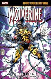 Wolverine Epic Collection: The Dying Game by Larry Hama
