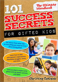 101 Success Secrets for Gifted Kids: The Ultimate Handbook by Christine Fonseca