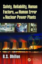 Safety, Reliability, Human Factors, and Human Error in Nuclear Power Plants by B.S. Dhillon