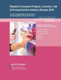 Plunkett's Consumer Products, Cosmetics, Hair & Personal Services Industry Almanac 2018 by Jack W Plunkett