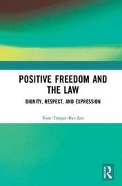 Positive Freedom and the Law by Kim Treiger-Bar-Am