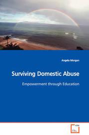 Surviving Domestic Abuse Empowerment Through Education by Angela Morgan