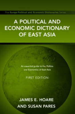 A Political and Economic Dictionary of East Asia by Jim Hoare