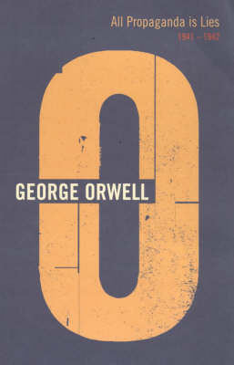 All Propaganda is Lies: 1941-1942 by George Orwell