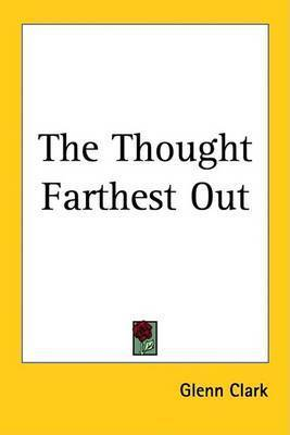 The Thought Farthest Out by Glenn Clark