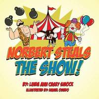 Norbert Steals the Show! by Linda Ann Casey Smock