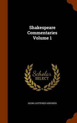 Shakespeare Commentaries Volume 1 by Georg Gottfried Gervinus