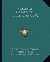 A Manual of Medical Jurisprudence V2 by Alfred Swaine Taylor
