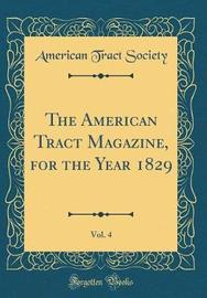 The American Tract Magazine, for the Year 1829, Vol. 4 (Classic Reprint) by American Tract Society image