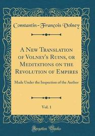 A New Translation of Volney's Ruins, or Meditations on the Revolution of Empires, Vol. 1 by Constantin-Francois Volney image