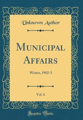 Municipal Affairs, Vol. 6 by Unknown Author