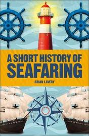 A Short History of Seafaring by Brian Lavery