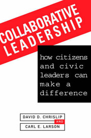 Collaborative Leadership by David D Chrislip