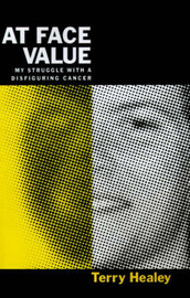 At Face Value: My Struggle with a Disfiguring Cancer by Terry Healey image
