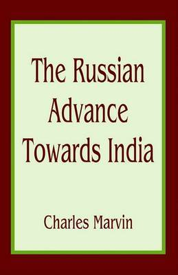 The Russian Advance Towards India by Charles Marvin image