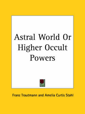 Astral World or Higher Occult Powers (1910) by Joel Tiffany