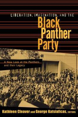 Liberation, Imagination and the Black Panther Party: A New Look at the Black Panthers and Their Legacy image