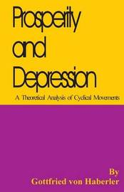 Prosperity and Depression: A Theoretical Analysis of Cyclical Movements by Gottfried Von Haberler