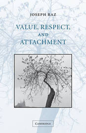 Value, Respect, and Attachment by Joseph Raz