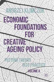 Economic Foundations for Creative Ageing Policy, Volume II by Andrzej Klimczuk