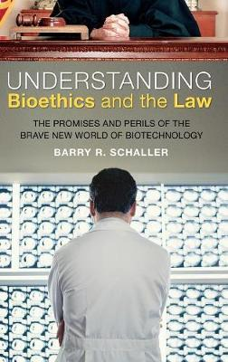Understanding Bioethics and the Law by Barry R. Schaller image