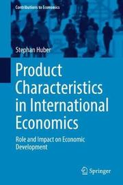 Product Characteristics in International Economics by Stephan Huber