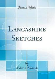 Lancashire Sketches (Classic Reprint) by Edwin Waugh