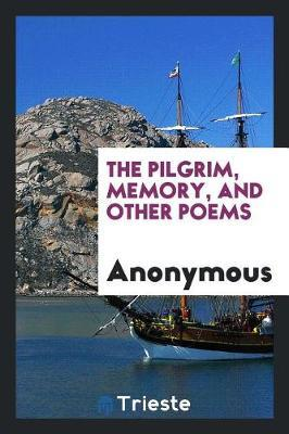 The Pilgrim, Memory, and Other Poems by * Anonymous image