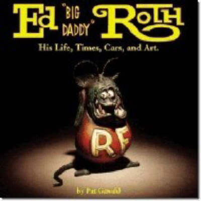 """Ed """"Big Daddy"""" Roth His Life, Times, Cars and Art by Pat Ganahl image"""