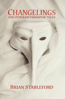Changelings and Other Metamorphic Tales by Brian Stableford