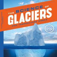 Science of Glaciers by Karen Latchana Kenney