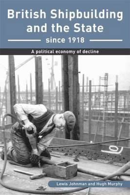 British Shipbuilding and the State since 1918 by Lewis Johnman