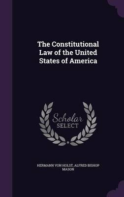 The Constitutional Law of the United States of America by Hermann Von Holst