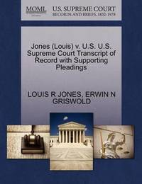Jones (Louis) V. U.S. U.S. Supreme Court Transcript of Record with Supporting Pleadings by Louis R. Jones