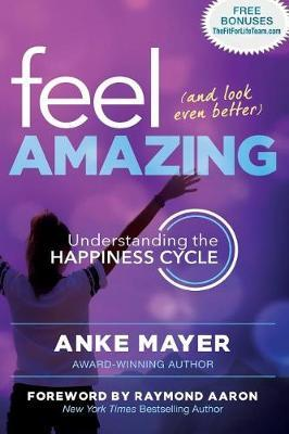 Feel Amazing and Look Even Better by Anke Mayer