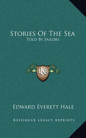 Stories of the Sea: Told by Sailors by Edward Everett Hale Jr