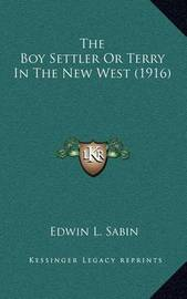 The Boy Settler or Terry in the New West (1916) by Edwin L. Sabin