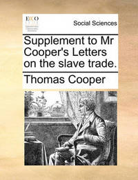 Supplement to MR Cooper's Letters on the Slave Trade by Thomas Cooper
