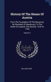 History of the House of Austria by William Coxe