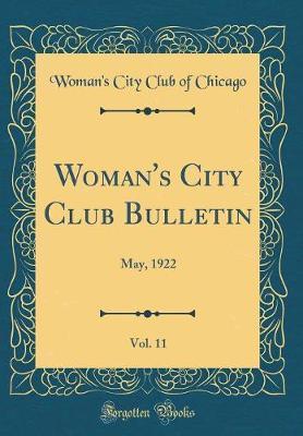 Woman's City Club Bulletin, Vol. 11 by Woman's Club Chicago Woman's Club