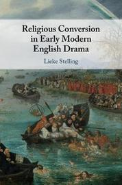 Religious Conversion in Early Modern English Drama by Lieke Stelling